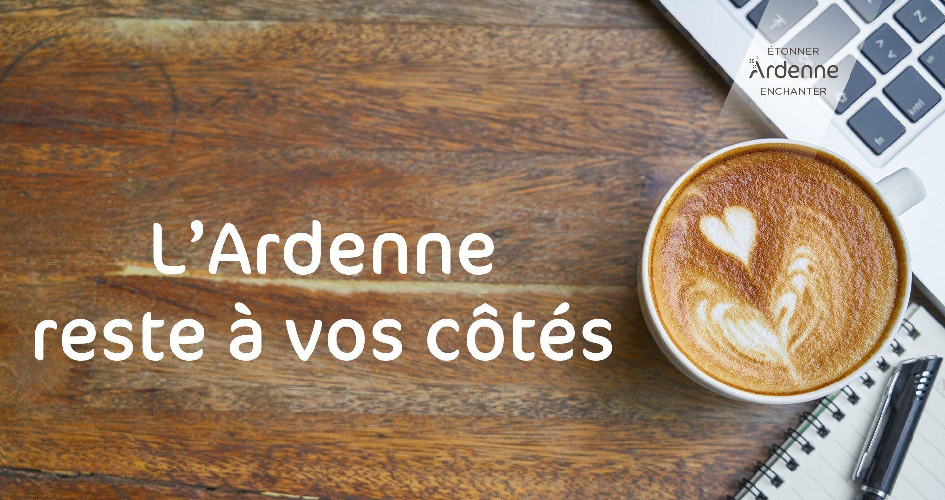 L'Ardenne reste à vos côtés...